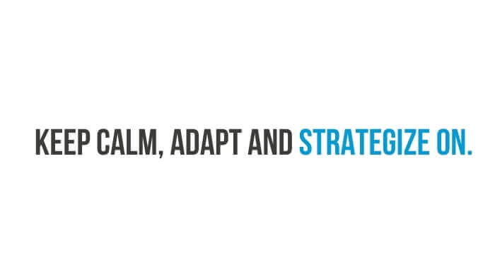 Keep calm, adapt and strategize on.